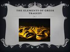 Elements Of Greek Tragedy Ppt The Elements Of Greek Tragedy Powerpoint