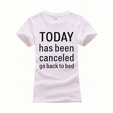 today has been canceled go back to bed shirt