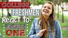 College Freshmen Freshmen React To Their First Year Of College Youtube