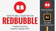 Redbubble Design How To Sell Your Art On Redbubble Passive Income Graphic