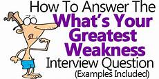 What Is Your Biggest Weakness Interview Question What Is Your Greatest Weakness Answers Examples Included