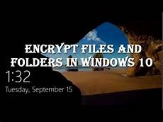 Encrypt Files Windows 10 How To Encrypt Files And Folders In Windows 10 Youtube