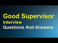 Interview Questions For Supervisor Good Supervisor Interview Questions And Answers Youtube