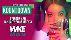 2018 Pop Charts Kountdown 420 January 2018 Week 3 Top 30 K Pop Chart