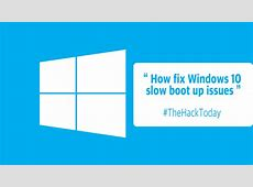 How to Fix your Windows 10 Slow Boot UP Issue