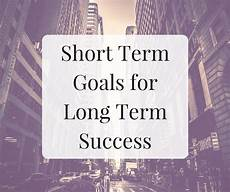 Short Term Goal And Long Term Goal For It Professional Short Term Goals For Long Term Success The Marketing Lounge