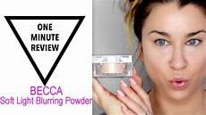 Becca Soft Light Powder New Becca Soft Light Blurring Powder One Min Review