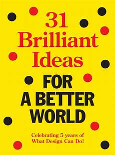 Better Designer 31 Brilliant Ideas For A Better World By What Design Can