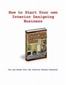 How To Start Your Own Interior Design Business Interior Design Decoration On 75 Pins