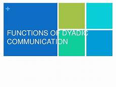 Dyadic Communication Interpersonal Communication