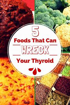 5 foods that can wreck your thyroid thyroid health