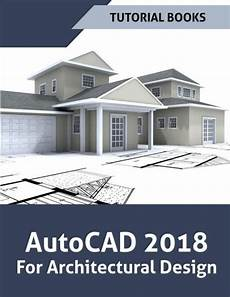 Autocad Design Book Pdf Autocad 2018 For Architectural Design By Tutorial Books