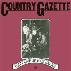 I Don T Have A Job Country Gazette Don T Give Up Your Day Job Discogs