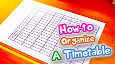 Make A Timetable For Me How To Make Amp Organize A Timetable Youtube