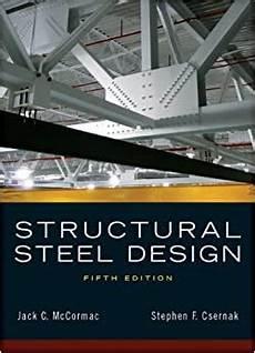 Best Structural Steel Design Book Structural Steel Design 5th Edition Jack C Mccormac