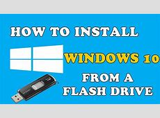 Full Guide ? How To Install Windows 10 From A Bootable USB