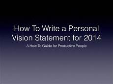 How To Write A Career Vision Statement How To Write A Personal Vision Statement For 2014