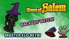 Town Of Salem Elo Chart Back Off Witch Town Of Salem Master Elo Ret Gameplay