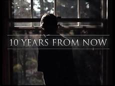 10 Years From Now 10 Years From Now Motivational Video Youtube