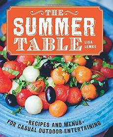 Summertime Party Menus The Summer Table Recipes And Menus For Casual Outdoor