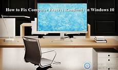 What To Do When Computer Freezes How To Fix Computer Freezes Randomly In Windows 10