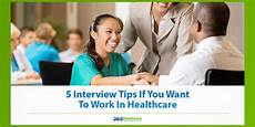 Healthcare Interview Tips 5 Interview Tips If You Want To Work In Healthcare 365