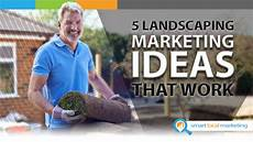 Landscaping Marketing 5 Effective Ways To Market Your Landscaping Business
