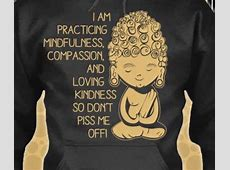 I'm practicing mindfullness, compassion and loving