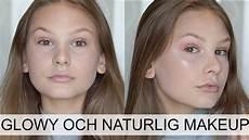naturlig makeup glowy naturlig makeup tutorial