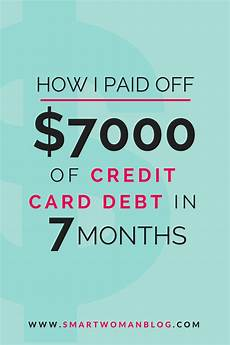 How To Pay Off Credit Card How I Paid Off 7000 Of Credit Card Debt In 7 Months