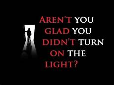Glad Light Creepypasta Aren T You Glad You Didn T Turn On The Light
