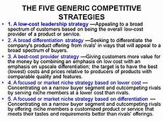 Five Generic Competitive Strategies The Five Generic Competitive Strategies Strategy And
