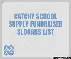 Catchy Fundraising Phrases 30 Catchy School Supply Fundraiser Slogans List Taglines
