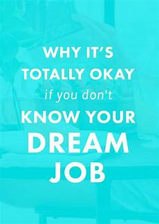 I Don T Have A Job Why It S Totally Okay If You Don T Know Your Dream Job