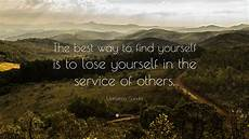 What Is The Best Way To Find A Job Mahatma Gandhi Quote The Best Way To Find Yourself Is To