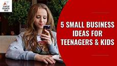 Job Ideas For Teenagers 5 Small Business Ideas For Teenagers Amp Kids Startup