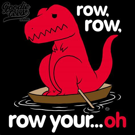 row boat logic problem row row row your oh sad t rex t rex s short arms know