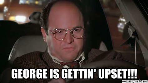 Upset Meme - george is getting upset
