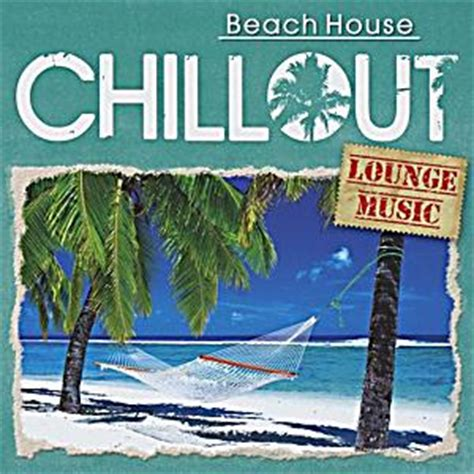 house chill out music chillout beach house lounge music cd von various bei