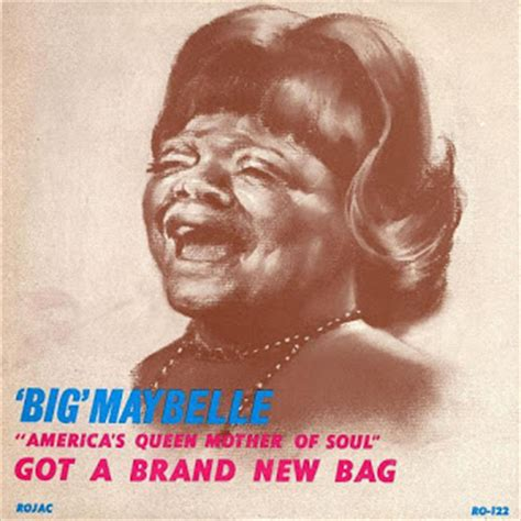 Avins Got A Brand New Bag by Don T Ask Me I Don T Big Maybelle Got A Brand