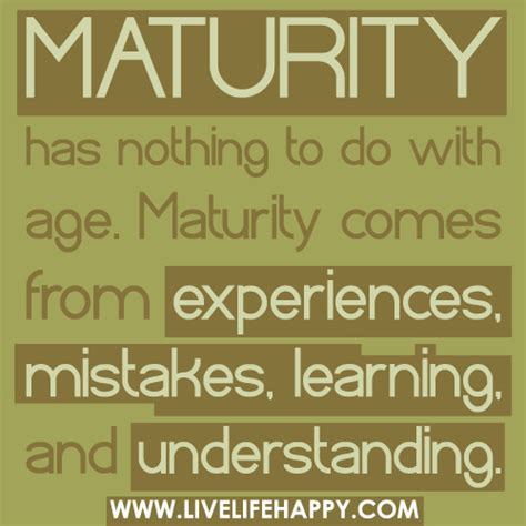 nothing to do with maturity has nothing to do with age maturity comes from e flickr