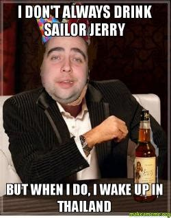 But When I Do Meme - i don t always drink sailor jerry but when i do i wake up