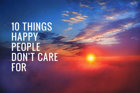 10 You Should Be Glad You Dont by 10 Things Happy Don T Care For Live Learn Evolve