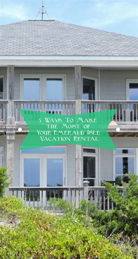 emerald isle beach house rentals 5 ways to make the most of your emerald isle vacation rental