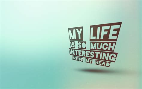Interesting Quotes My Is So Much More Interesting Inside My