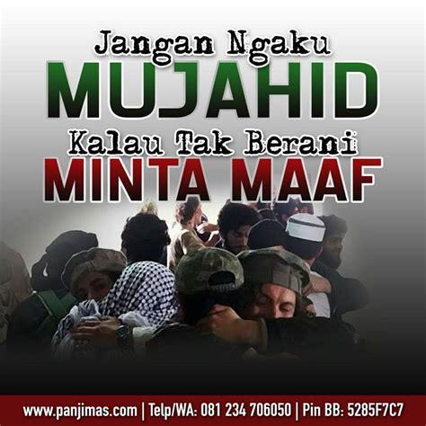 Jangan Ngaku Muslim jangan ngaku mujahid kalau tak berani minta maaf dan
