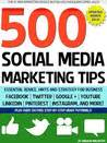 500 social media marketing tips essential advice hints and strategy for business instagram linkedin and more books the science of marketing when to tweet what to post how