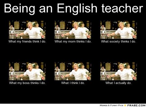 English Teacher Memes - being an english teacher meme generator what i do