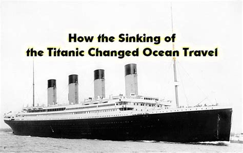 how titanic boat sank how the sinking of the titanic changed ocean travel did