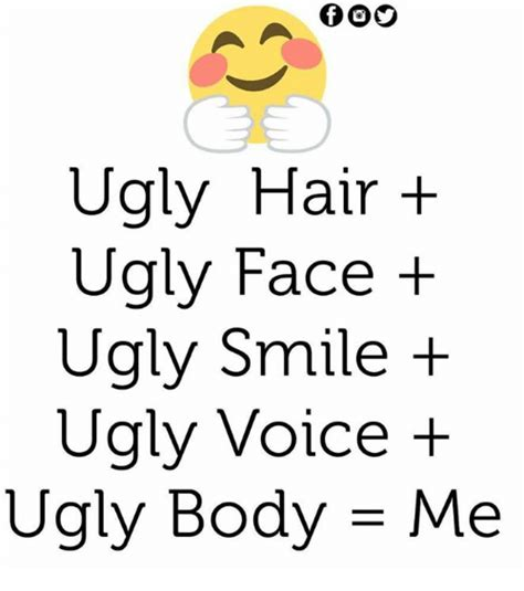 Ugly Smile Meme - ugly hair ugly face ugly smile ugly voice ugly body me